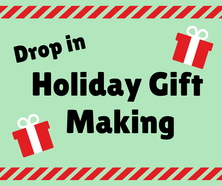 Drop-in Holiday Gift Making