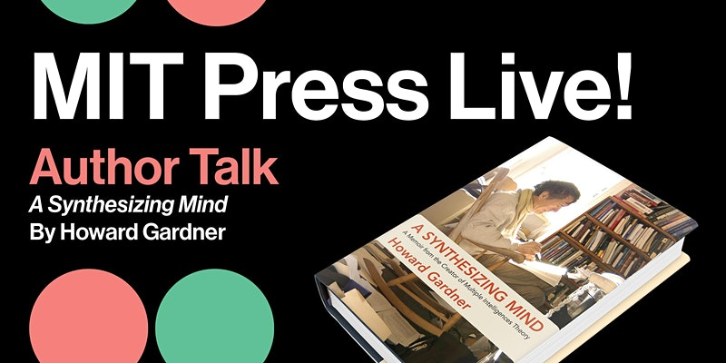 Author Talk: A Synthesizing Mind by Howard Gardner