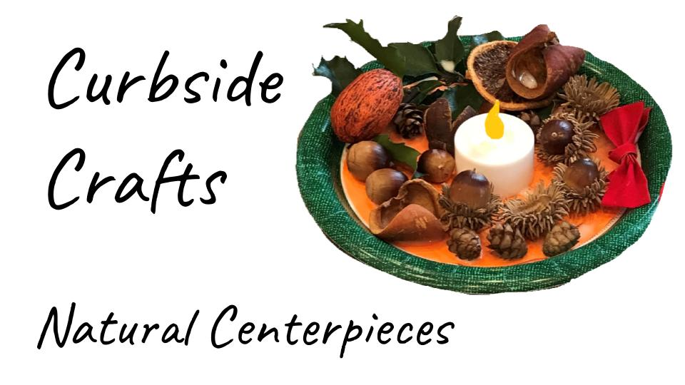 Curbside Crafts: Natural Centerpieces