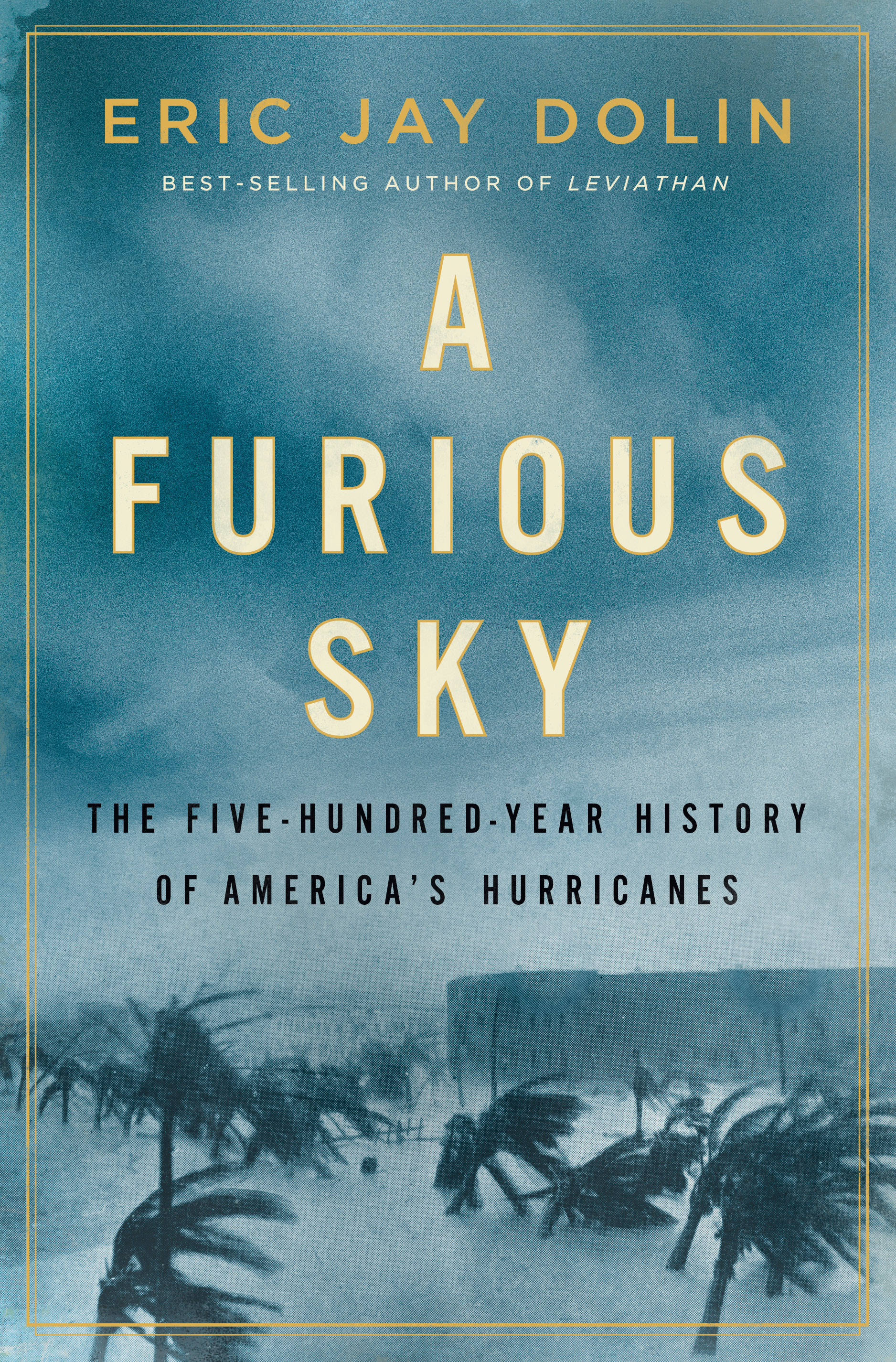 A Furious Sky: The Five-Hundred Year History of America's Hurricanes with historian Eric Jay Dolin
