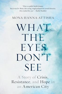 Virtual Social Justice Book Group: What the Eyes Don't See: A Story of Crisis, Resistance, and Hope in an American CitybyMona Hanna-Attisha on Zoom