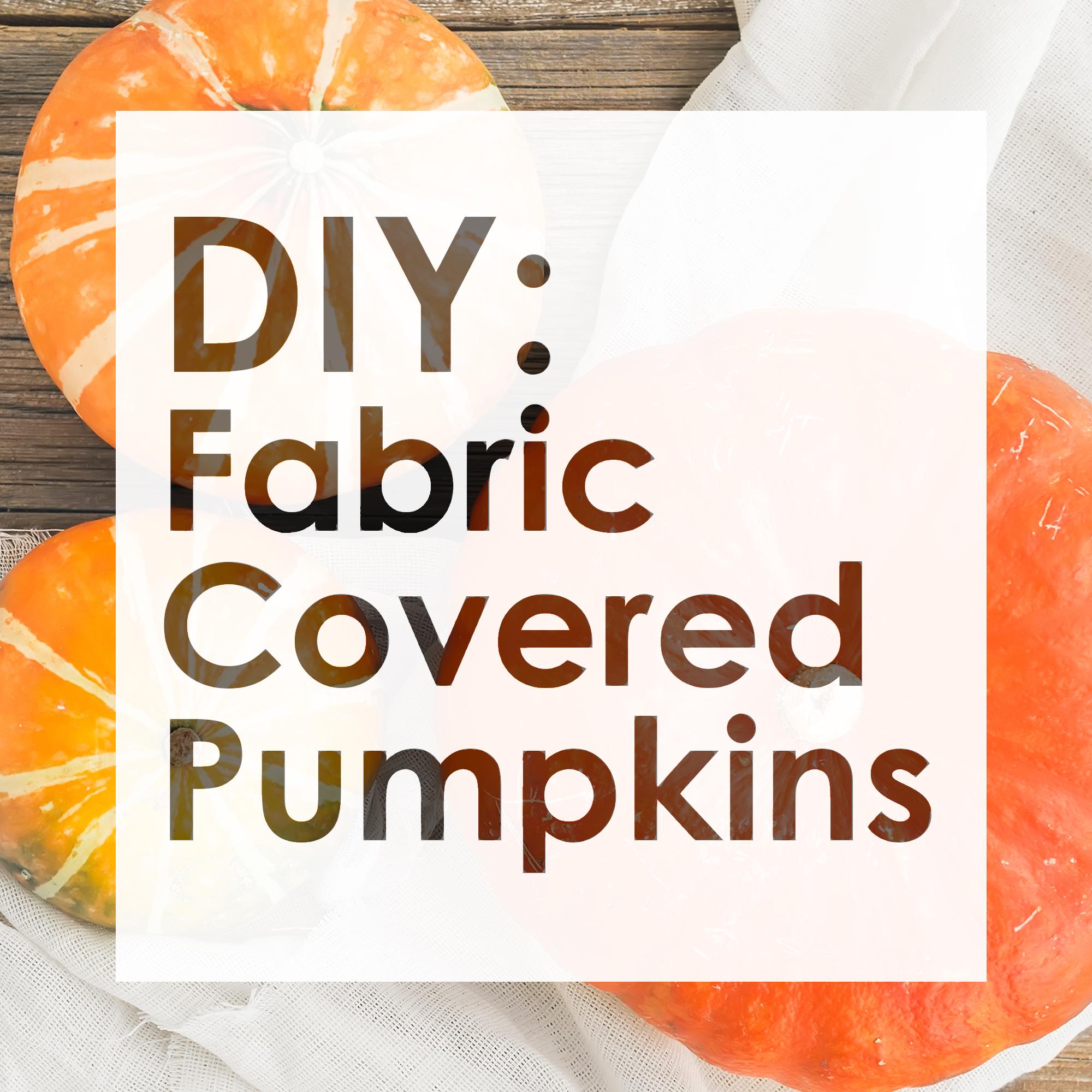 DIY: Fabric Covered Pumpkins