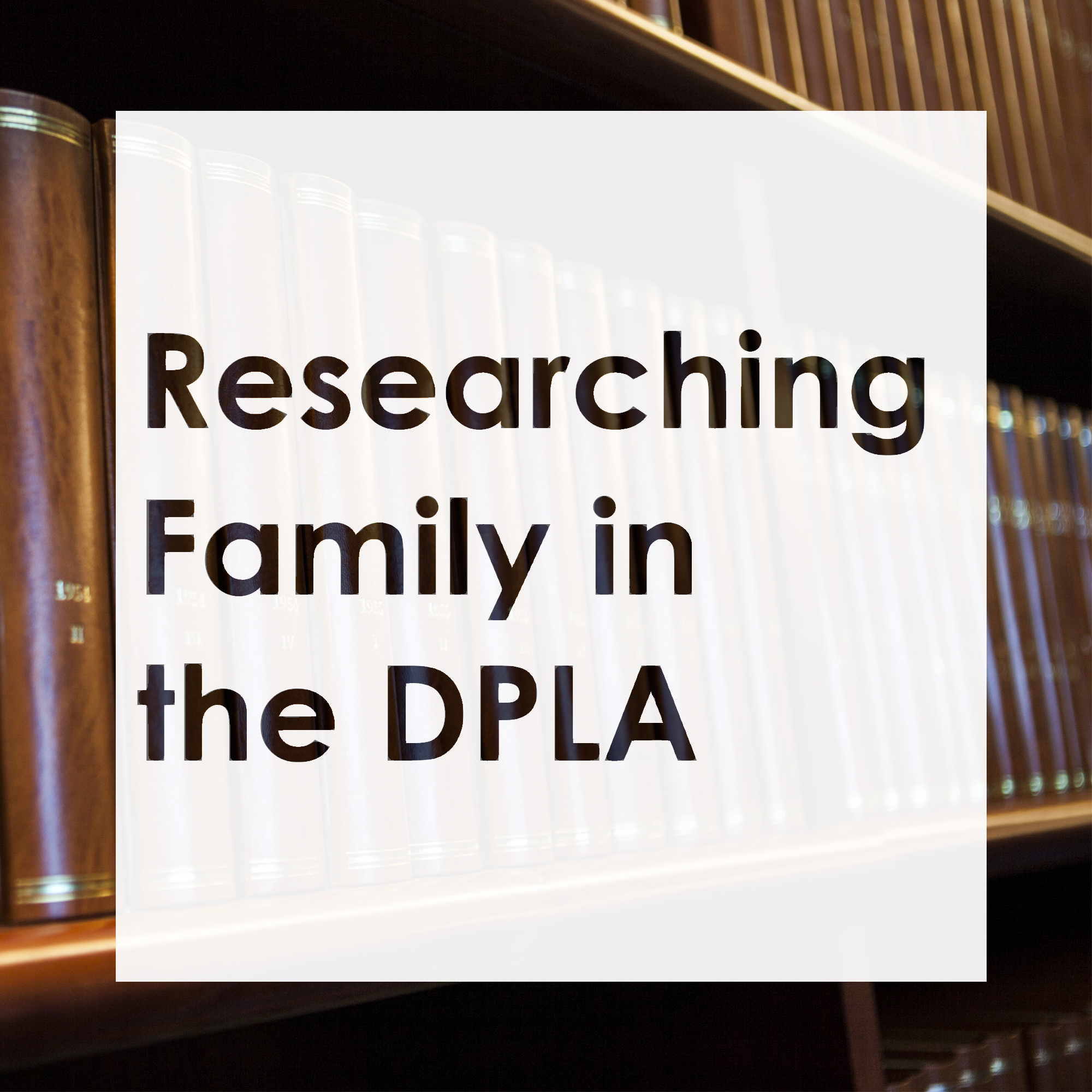 Researching Family in the Digital Public Library of America (DPLA)