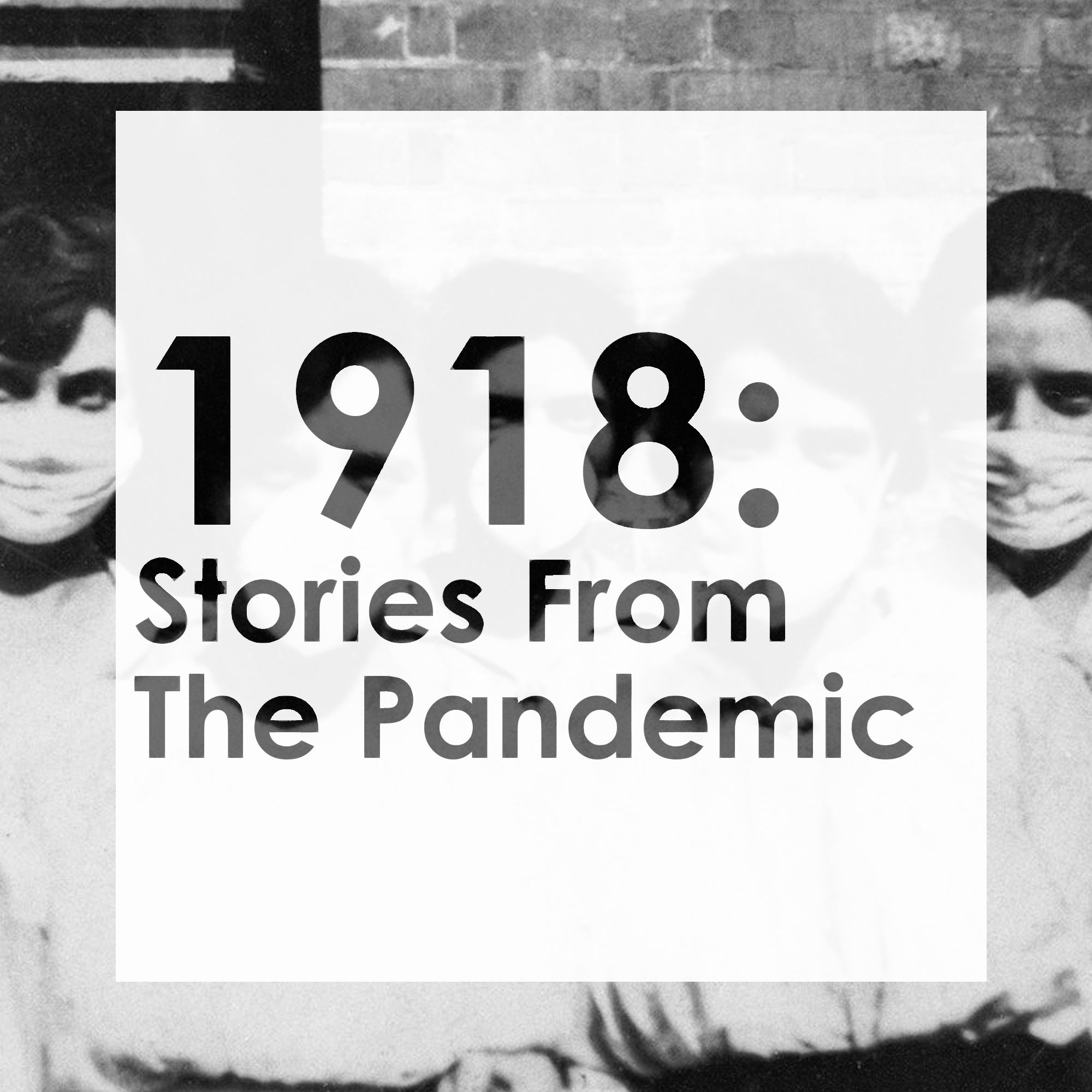 1918: Stories from the Pandemic