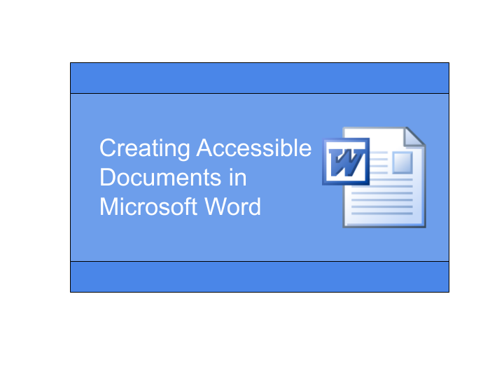 Creating Accessible Documents Using Microsoft Word