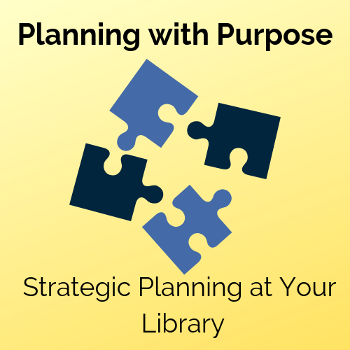 Planning With Purpose: Strategic Planning At Your Library