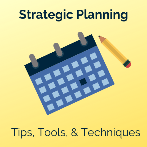Strategic Planning Tips, Tools, and Techniques