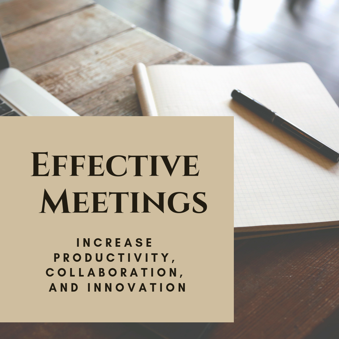Effective Meetings:  Increase Productivity, Collaboration, and Innovation