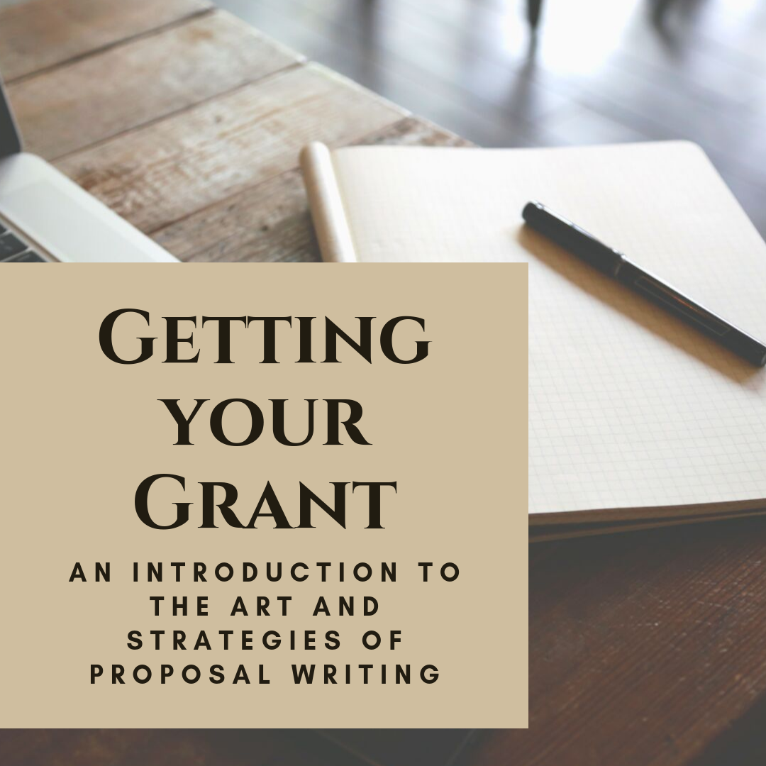 Getting Your Grant: An Introduction to the Art and Strategies of Proposal Writing
