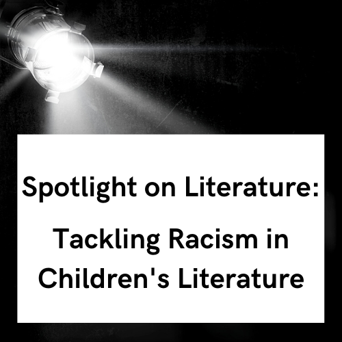 Spotlight on Literature: Tackling Racism in Classic Children's Literature