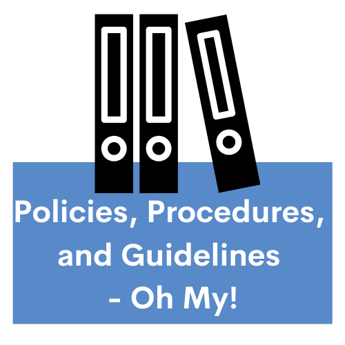 Policies, Procedures, and Guidelines – Oh My!