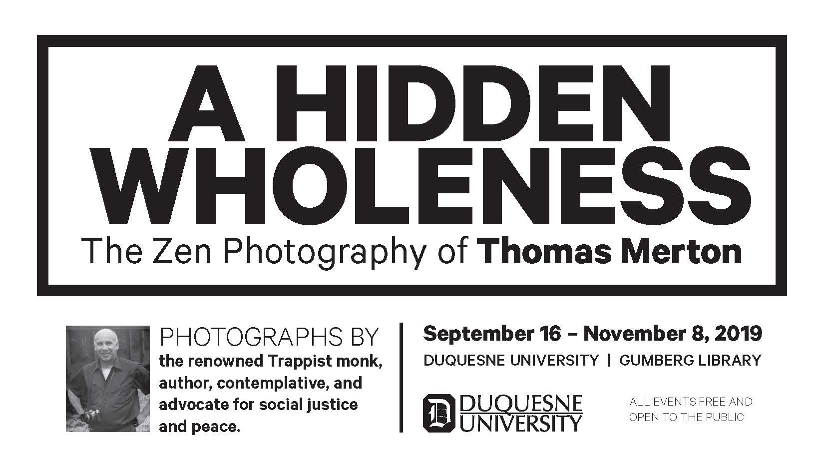 A Hidden Wholeness: The Zen Photography of Thomas Merton (September 16 - November 8)