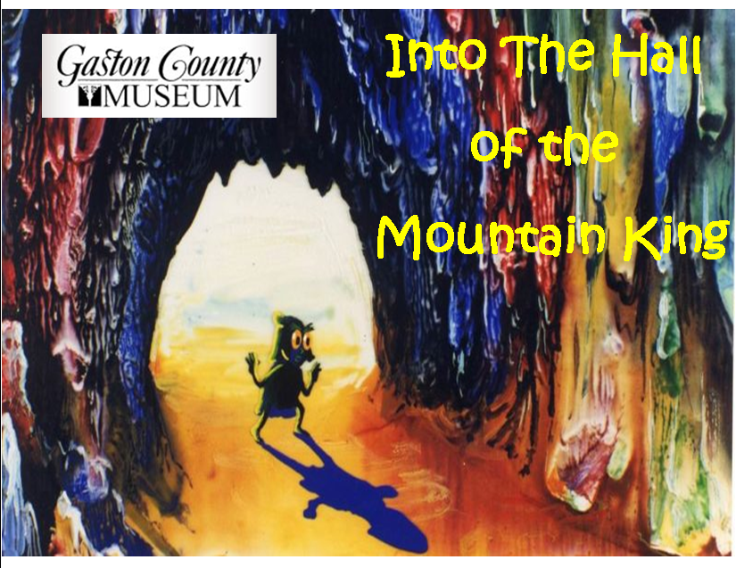 "Gaston County Museum Presents ""Into the Hall of the Mountain King"" @ Cherryville"