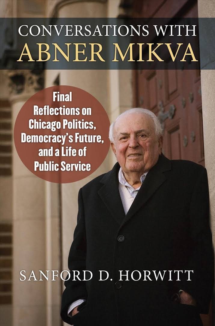 """Sanford D. Horwitt, Author of  """"Conversations with Abner Mikva"""""""