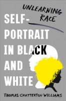 """Beyond the Hashtag Bookclub: """"Self Portrait in Black & White: Unlearning Race"""" by Thomas Chatterson Williams"""