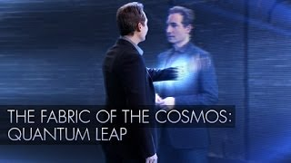 The Fabric of the Cosmos: Quantum Leap