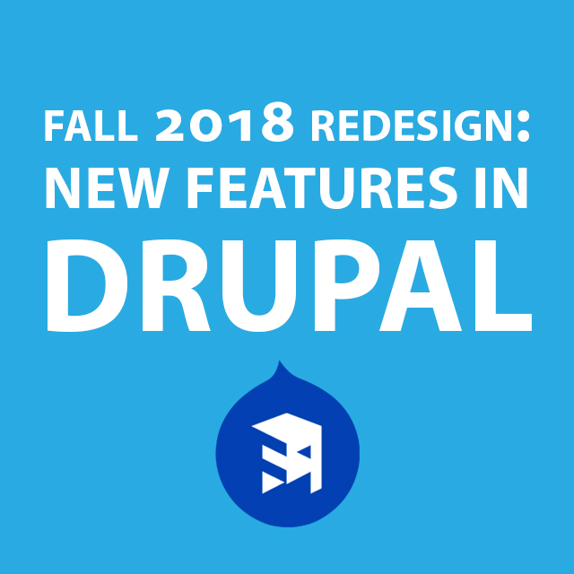 New Drupal Features - Web Training for Fall 2018 Website Redesign