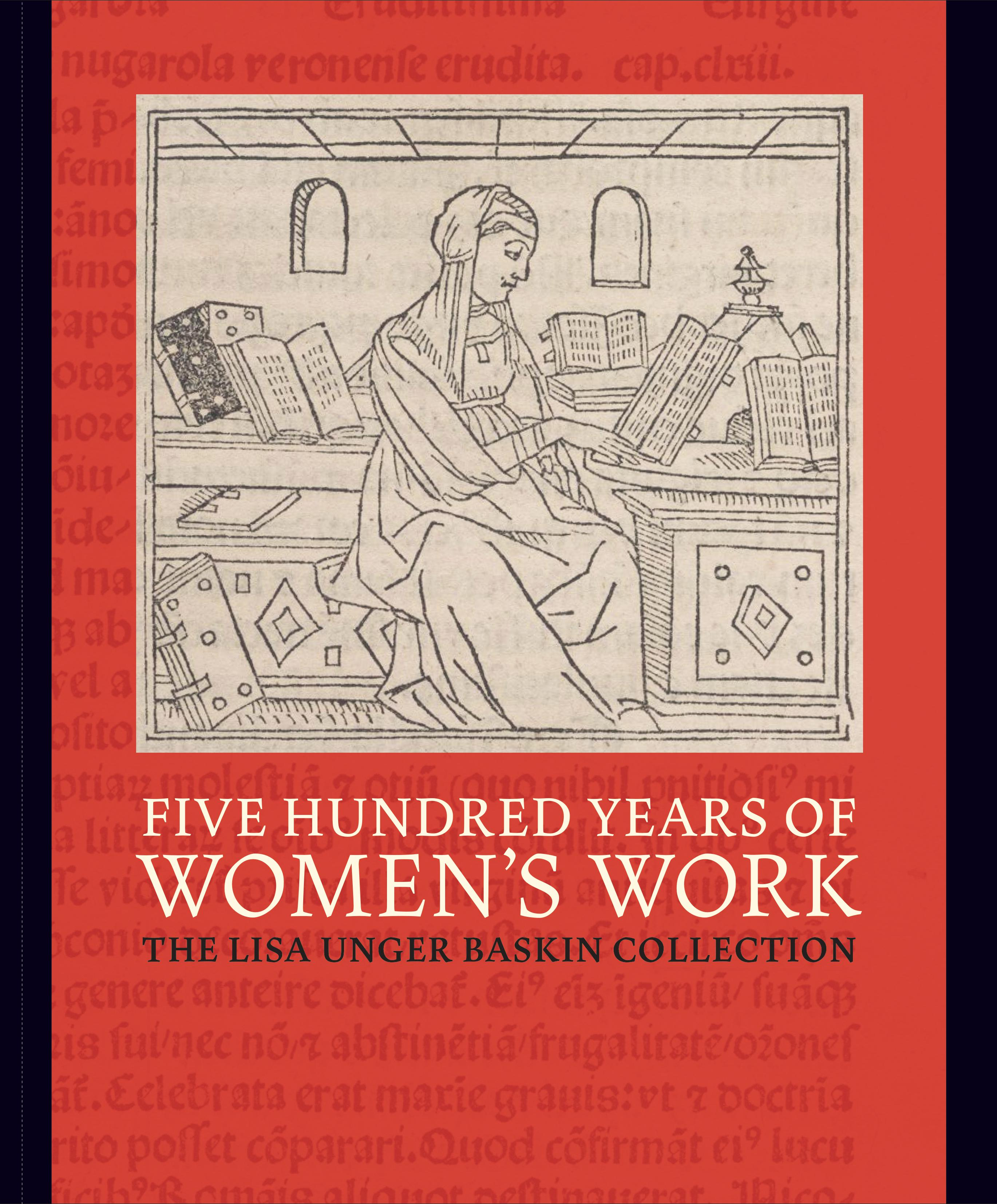 "Exhibit Tour of ""Five Hundred Years of Women's Work: The Lisa Unger Baskin Collection"""